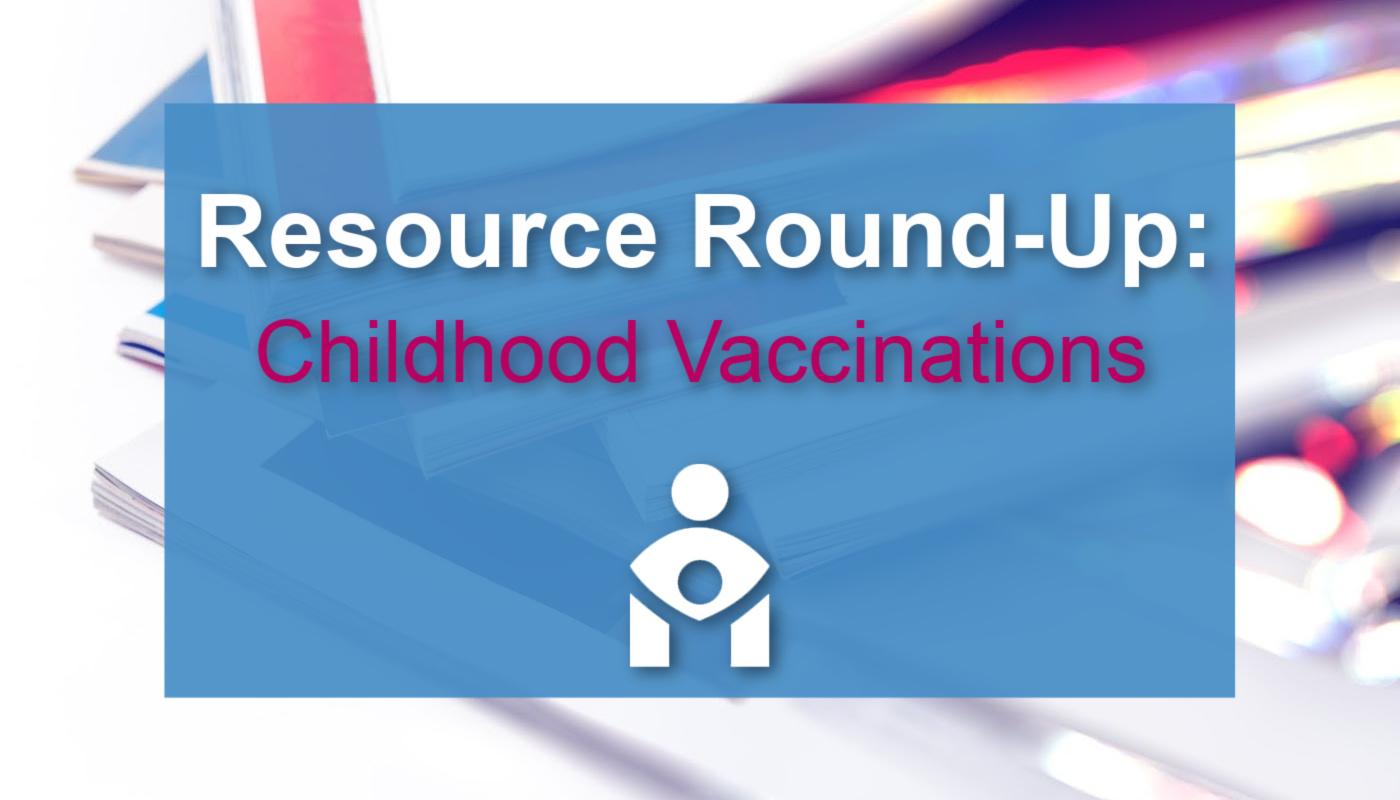 Resource Round-Up Childhood Vax (1)