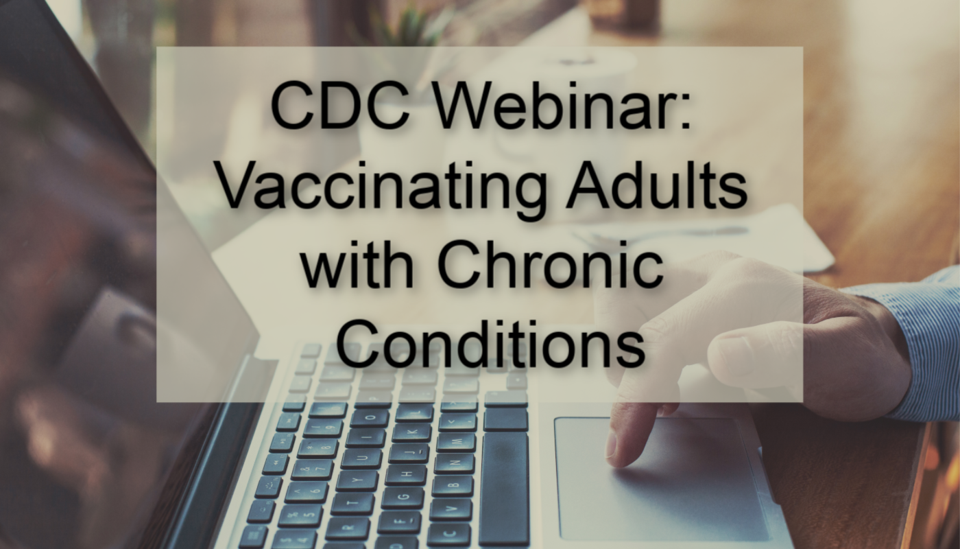 CDC Webinar: Vaccinating Adults with Chronic Conditions